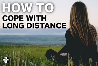 HOW TO COPE WITH LONG DISTANCE