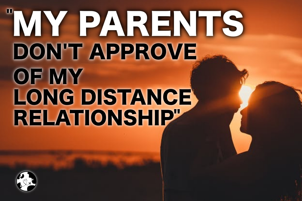 parents don't approve of my long distance relationship